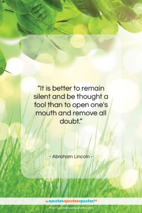 """Abraham Lincoln quote: """"It is better to remain silent and…""""- at QuotesQuotesQuotes.com"""