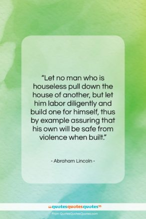 """Abraham Lincoln quote: """"Let no man who is houseless pull…""""- at QuotesQuotesQuotes.com"""