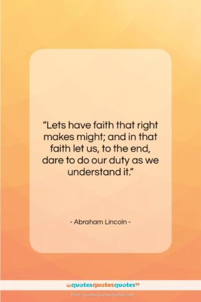 """Abraham Lincoln quote: """"Lets have faith that right makes might;…""""- at QuotesQuotesQuotes.com"""