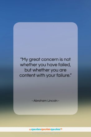 """Abraham Lincoln quote: """"My great concern is not whether you…""""- at QuotesQuotesQuotes.com"""