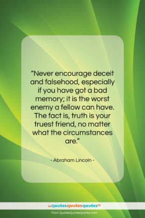 """Abraham Lincoln quote: """"Never encourage deceit and falsehood, especially if…""""- at QuotesQuotesQuotes.com"""