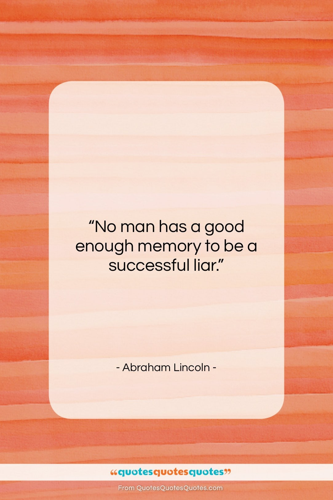 "Abraham Lincoln quote: ""No man has a good enough memory…""- at QuotesQuotesQuotes.com"
