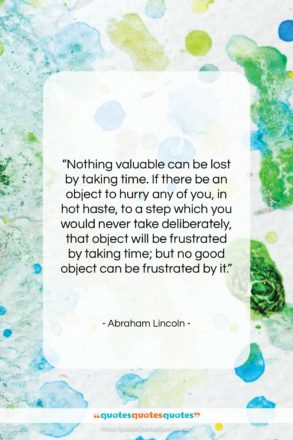 """Abraham Lincoln quote: """"Nothing valuable can be lost by taking time…""""- at QuotesQuotesQuotes.com"""