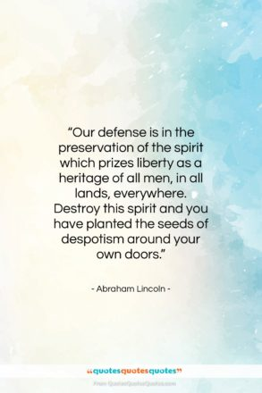 """Abraham Lincoln quote: """"Our defense is in the preservation of…""""- at QuotesQuotesQuotes.com"""