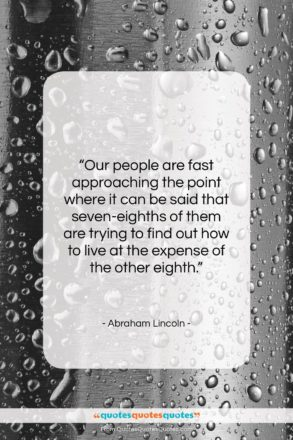"Abraham Lincoln quote: ""Our people are fast approaching the point…""- at QuotesQuotesQuotes.com"