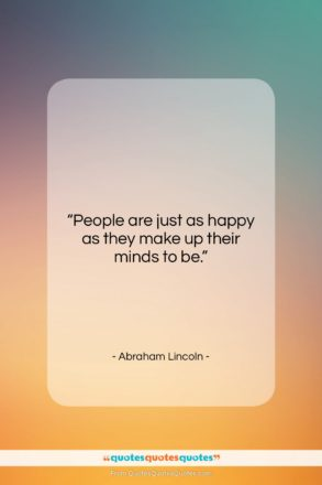 "Abraham Lincoln quote: ""People are just as happy as they…""- at QuotesQuotesQuotes.com"
