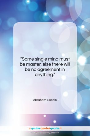 "Abraham Lincoln quote: ""Some single mind must be master, else…""- at QuotesQuotesQuotes.com"