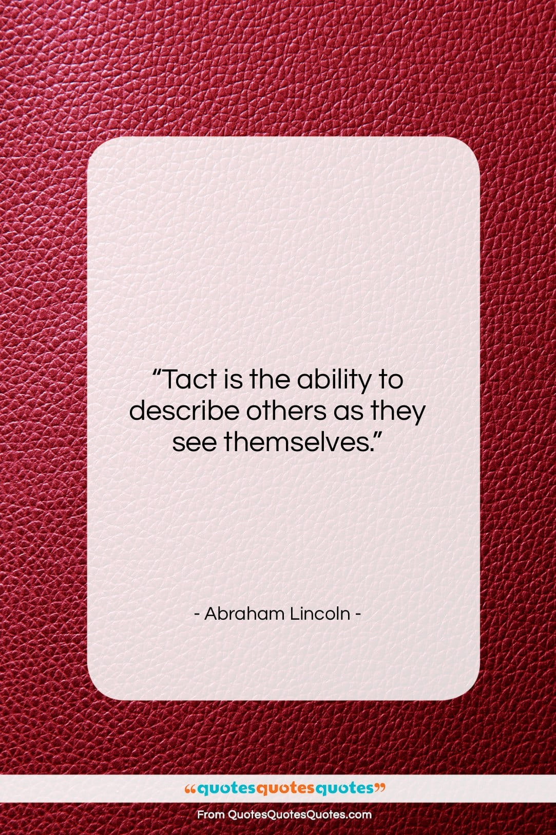 """Abraham Lincoln quote: """"Tact is the ability to describe others…""""- at QuotesQuotesQuotes.com"""