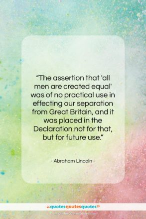 "Abraham Lincoln quote: ""The assertion that all men are created equal…""- at QuotesQuotesQuotes.com"