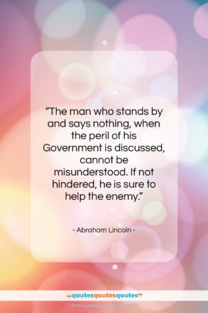 "Abraham Lincoln quote: ""The man who stands by and says…""- at QuotesQuotesQuotes.com"