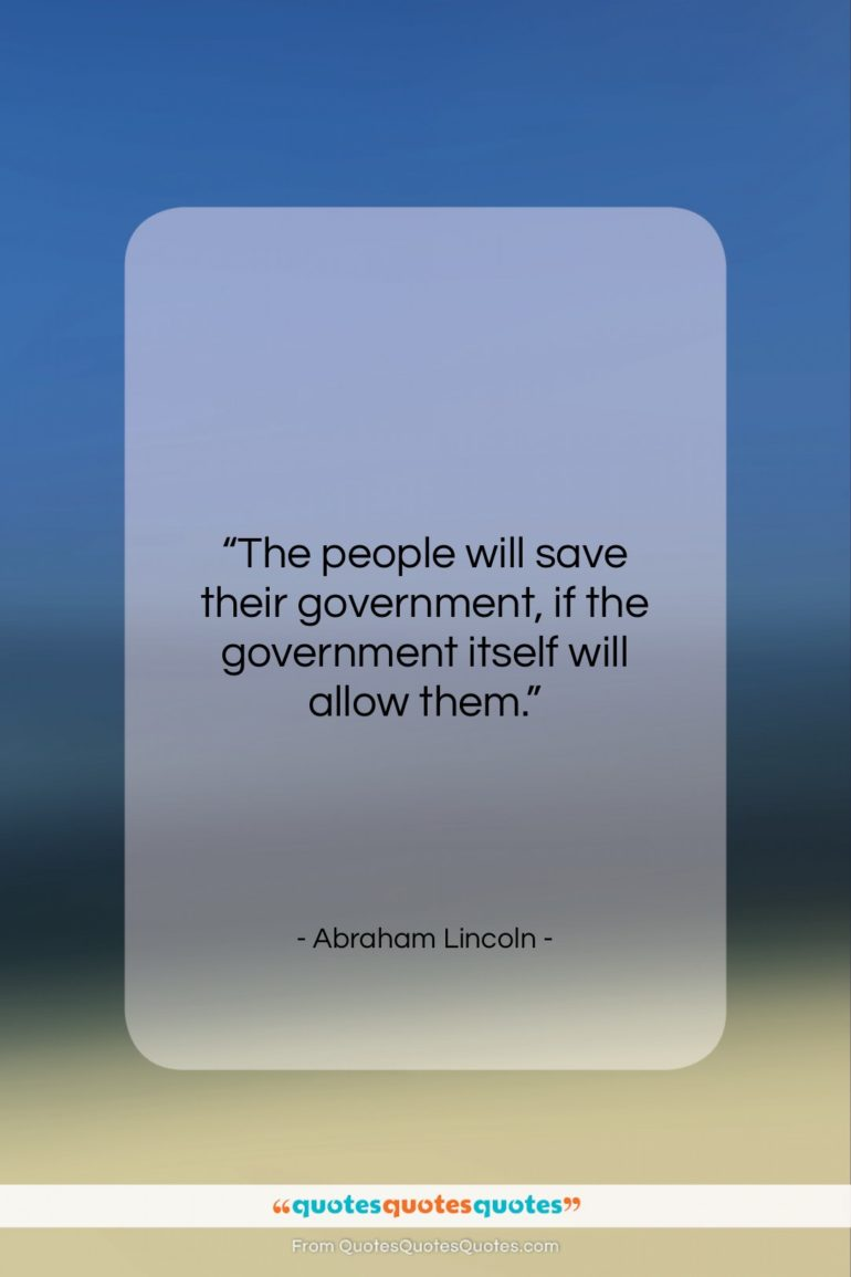 """Abraham Lincoln quote: """"The people will save their government, if…""""- at QuotesQuotesQuotes.com"""