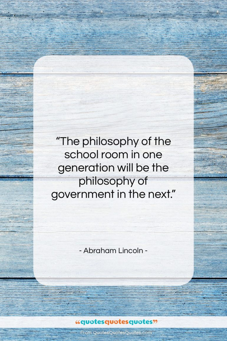 """Abraham Lincoln quote: """"The philosophy of the school room in…""""- at QuotesQuotesQuotes.com"""