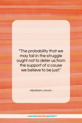 """Abraham Lincoln quote: """"The probability that we may fail in…""""- at QuotesQuotesQuotes.com"""
