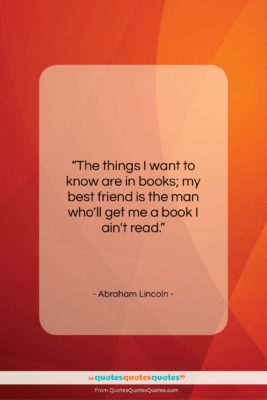"""Abraham Lincoln quote: """"The things I want to know are…""""- at QuotesQuotesQuotes.com"""