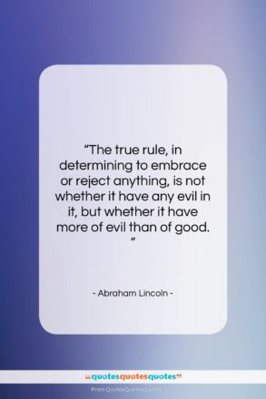 "Abraham Lincoln quote: ""The true rule, in determining to embrace…""- at QuotesQuotesQuotes.com"
