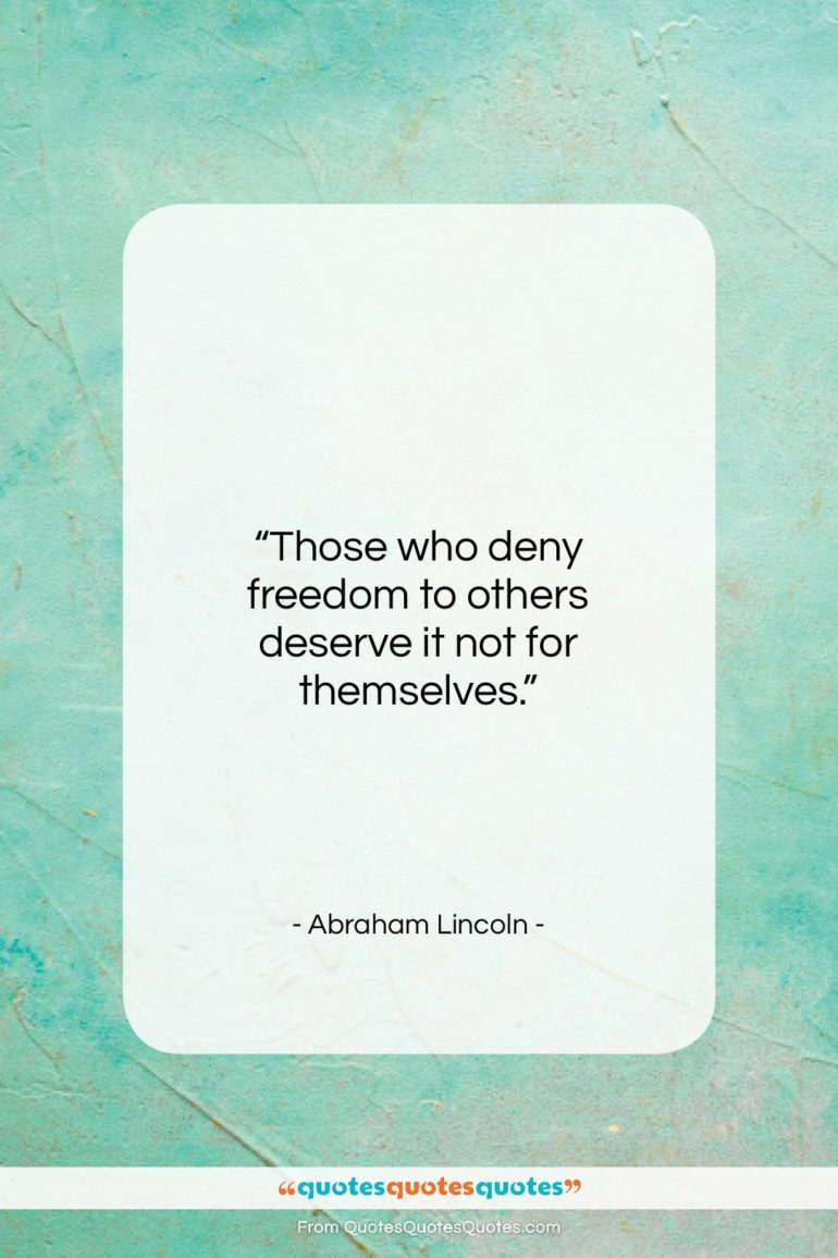 """Abraham Lincoln quote: """"Those who deny freedom to others deserve…""""- at QuotesQuotesQuotes.com"""