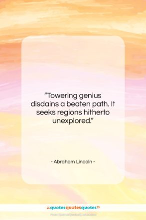 "Abraham Lincoln quote: ""Towering genius disdains a beaten path. It…""- at QuotesQuotesQuotes.com"