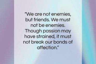 "Abraham Lincoln quote: ""We are not enemies, but friends. We…""- at QuotesQuotesQuotes.com"