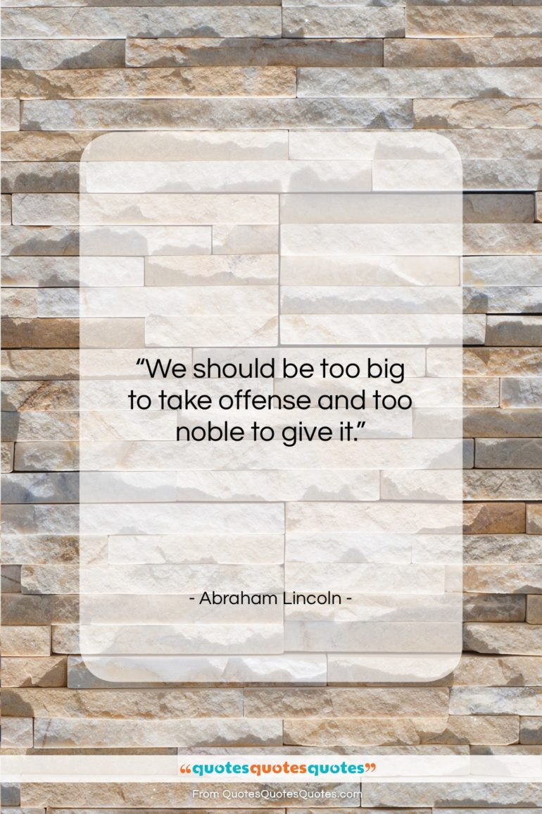 """Abraham Lincoln quote: """"We should be too big to take…""""- at QuotesQuotesQuotes.com"""