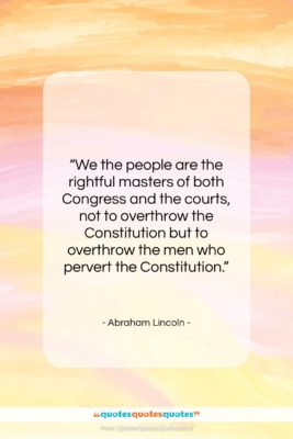 """Abraham Lincoln quote: """"We the people are the rightful masters…""""- at QuotesQuotesQuotes.com"""