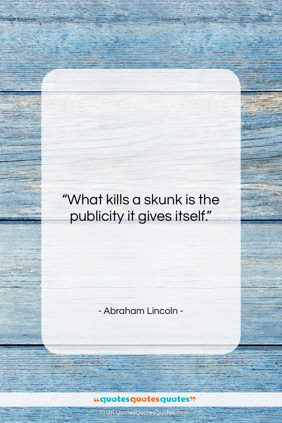 """Abraham Lincoln quote: """"What kills a skunk is the publicity…""""- at QuotesQuotesQuotes.com"""