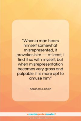 "Abraham Lincoln quote: ""When a man hears himself somewhat misrepresented,…""- at QuotesQuotesQuotes.com"