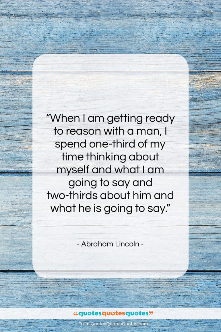 "Abraham Lincoln quote: ""When I am getting ready to reason…""- at QuotesQuotesQuotes.com"