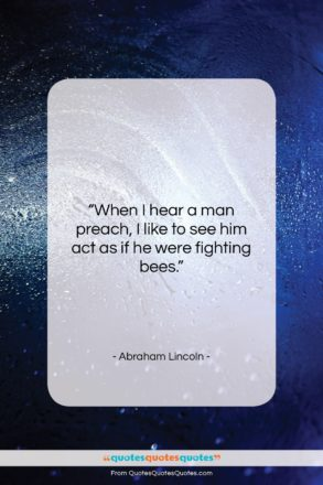 "Abraham Lincoln quote: ""When I hear a man preach, I…""- at QuotesQuotesQuotes.com"