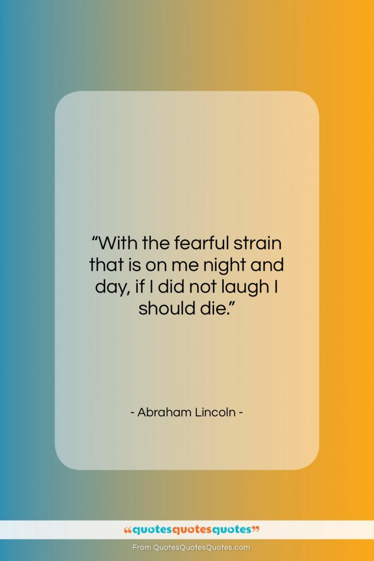"Abraham Lincoln quote: ""With the fearful strain that is on…""- at QuotesQuotesQuotes.com"