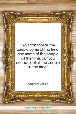 """Abraham Lincoln quote: """"You can fool all the people some…""""- at QuotesQuotesQuotes.com"""