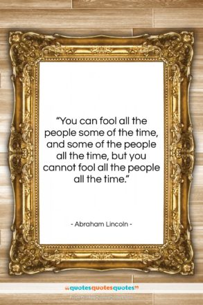 "Abraham Lincoln quote: ""You can fool all the people some…""- at QuotesQuotesQuotes.com"