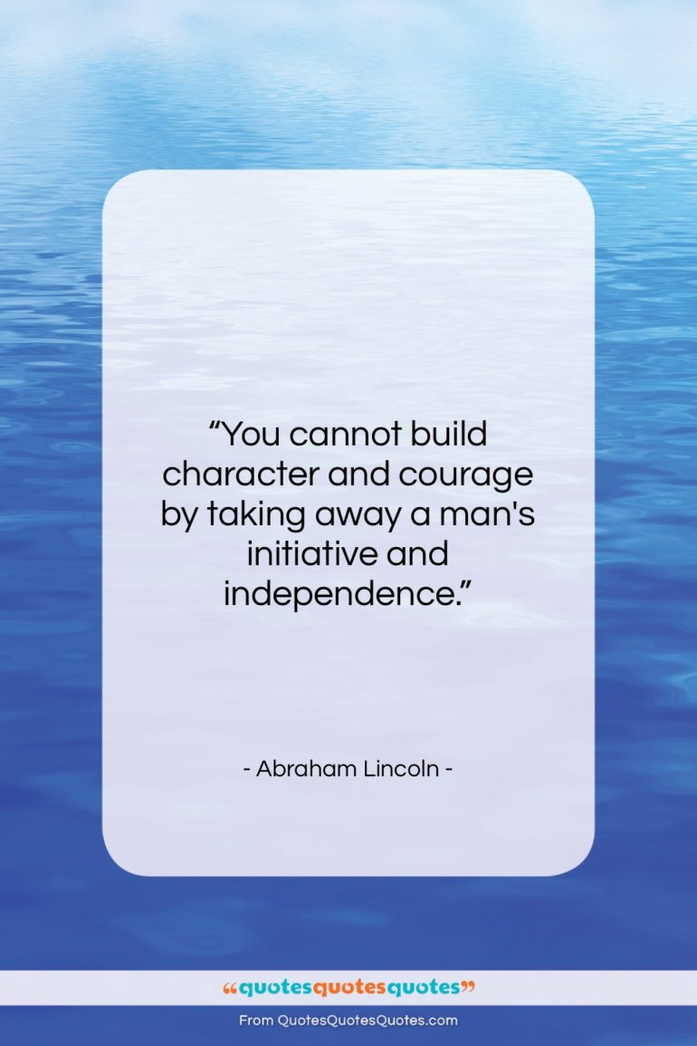 "Abraham Lincoln quote: ""You cannot build character and courage by…""- at QuotesQuotesQuotes.com"