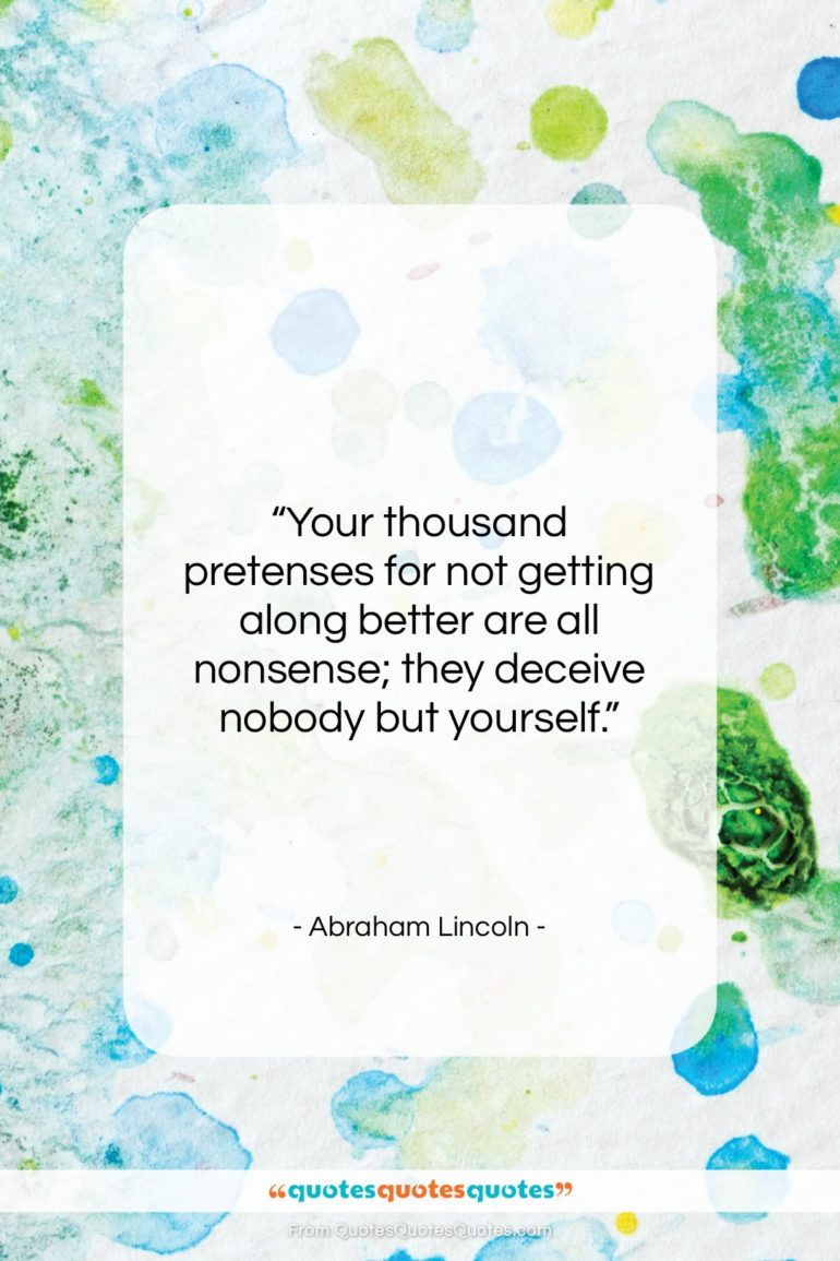 """Abraham Lincoln quote: """"Your thousand pretenses for not getting along…""""- at QuotesQuotesQuotes.com"""