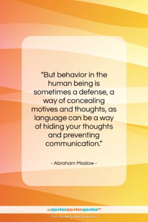 """Abraham Maslow quote: """"But behavior in the human being is…""""- at QuotesQuotesQuotes.com"""