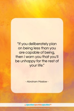 """Abraham Maslow quote: """"If you deliberately plan on being less…""""- at QuotesQuotesQuotes.com"""