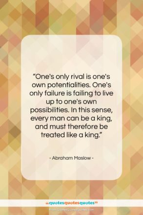 """Abraham Maslow quote: """"One's only rival is one's own potentialities….""""- at QuotesQuotesQuotes.com"""