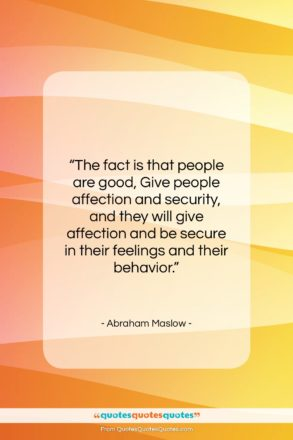 """Abraham Maslow quote: """"The fact is that people are good,…""""- at QuotesQuotesQuotes.com"""