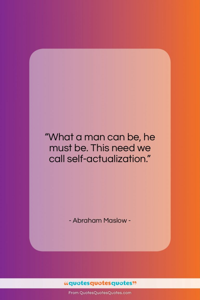 """Abraham Maslow quote: """"What a man can be, he must…""""- at QuotesQuotesQuotes.com"""
