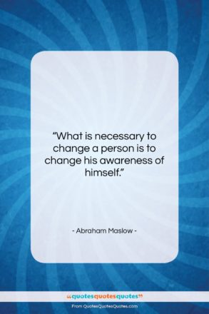 """Abraham Maslow quote: """"What is necessary to change a person…""""- at QuotesQuotesQuotes.com"""