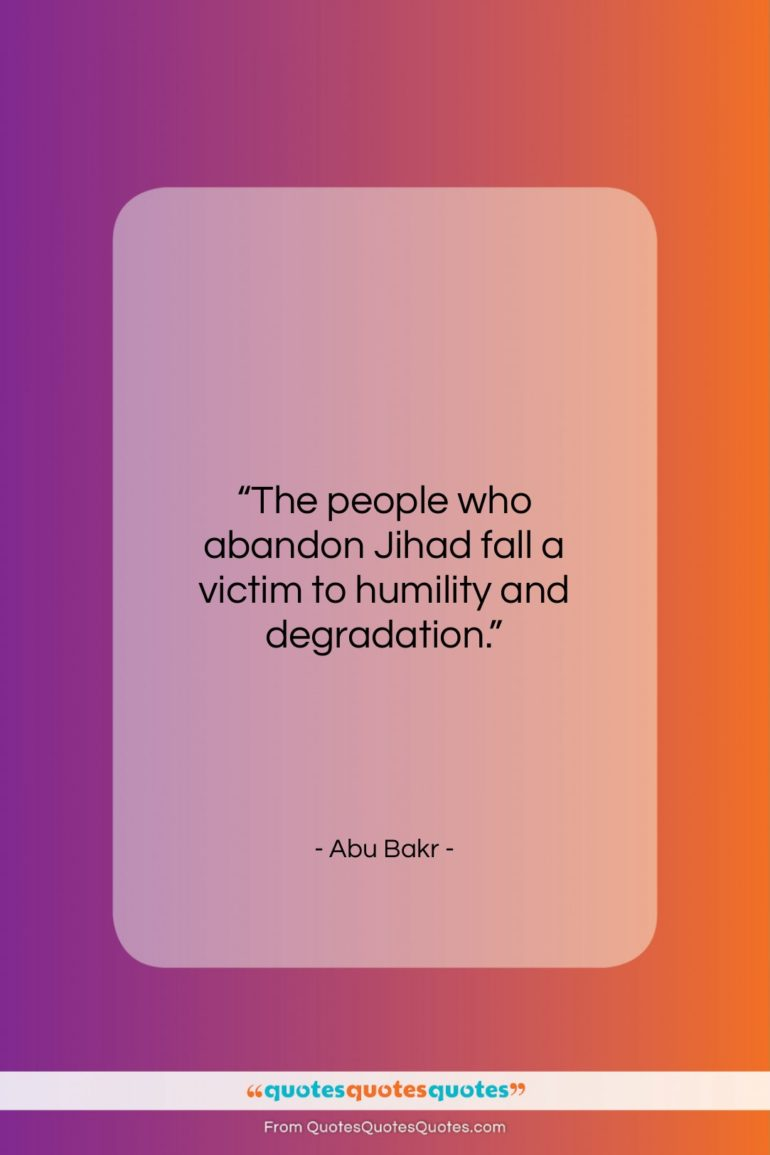 """Abu Bakr quote: """"The people who abandon Jihad fall a…""""- at QuotesQuotesQuotes.com"""