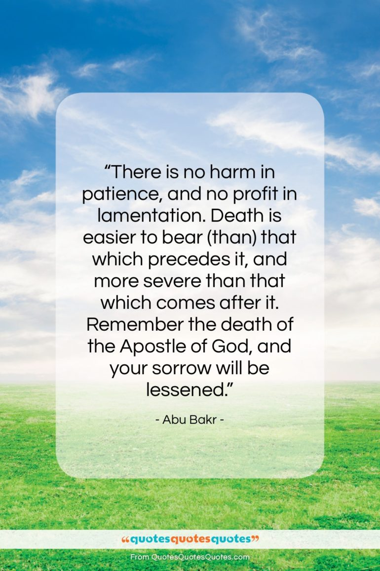 """Abu Bakr quote: """"There is no harm in patience, and…""""- at QuotesQuotesQuotes.com"""