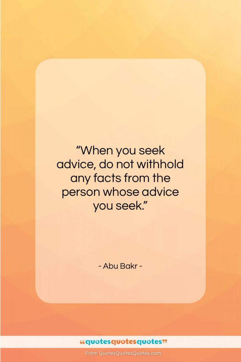 """Abu Bakr quote: """"When you seek advice, do not withhold…""""- at QuotesQuotesQuotes.com"""