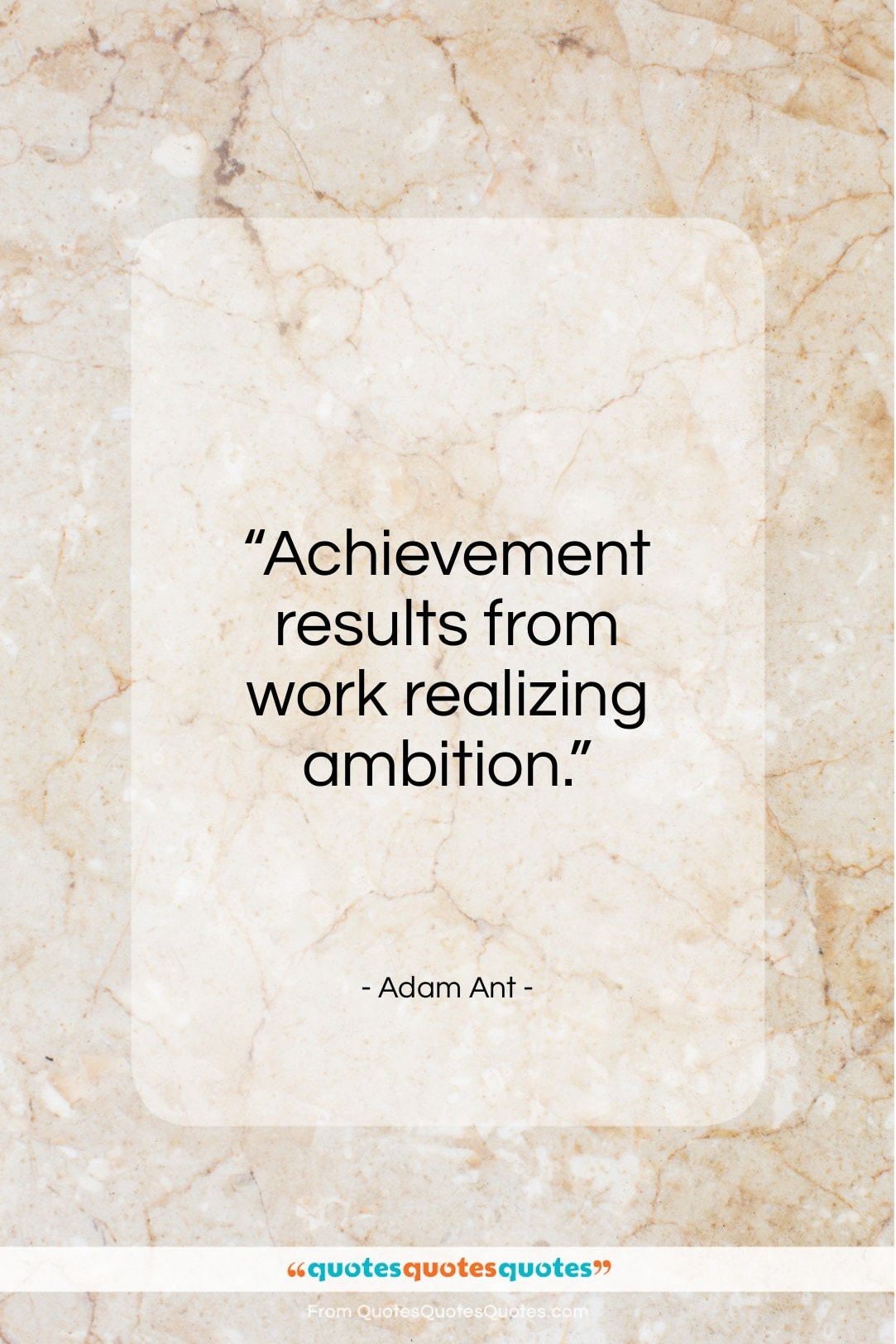 """Adam Ant quote: """"Achievement results from work realizing ambition…""""- at QuotesQuotesQuotes.com"""