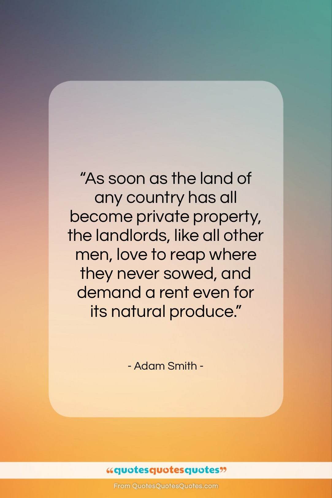 """Adam Smith quote: """"As soon as the land of any…""""- at QuotesQuotesQuotes.com"""