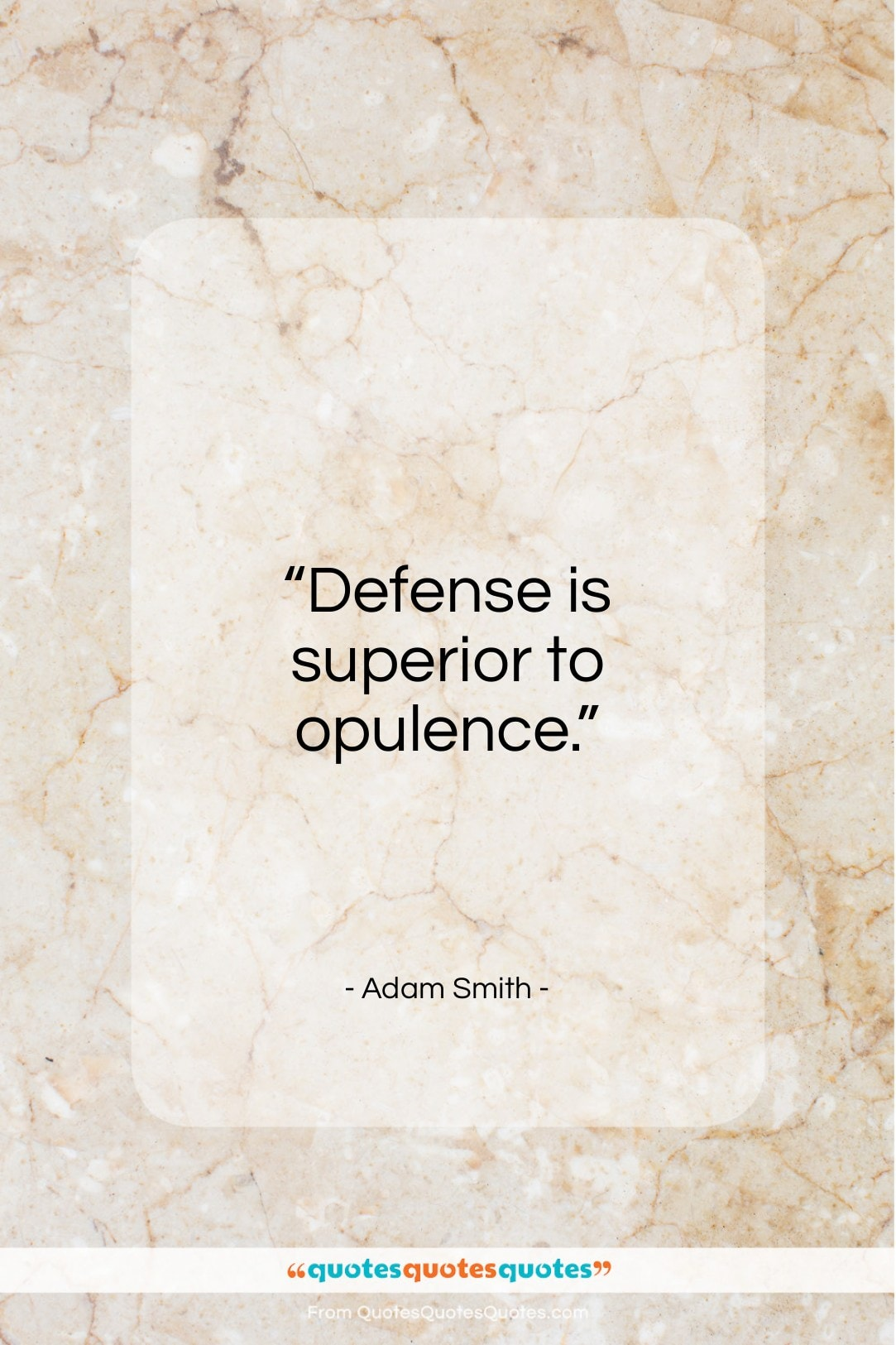"""Adam Smith quote: """"Defense is superior to opulence…""""- at QuotesQuotesQuotes.com"""