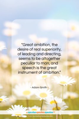 """Adam Smith quote: """"Great ambition, the desire of real superiority,…""""- at QuotesQuotesQuotes.com"""