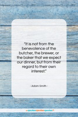 """Adam Smith quote: """"It is not from the benevolence of…""""- at QuotesQuotesQuotes.com"""
