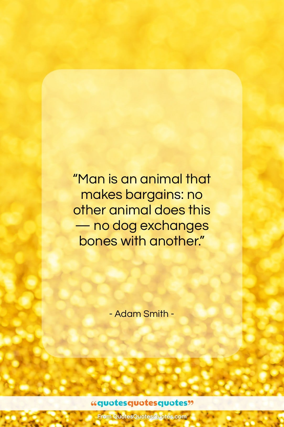 """Adam Smith quote: """"Man is an animal that makes bargains:…""""- at QuotesQuotesQuotes.com"""