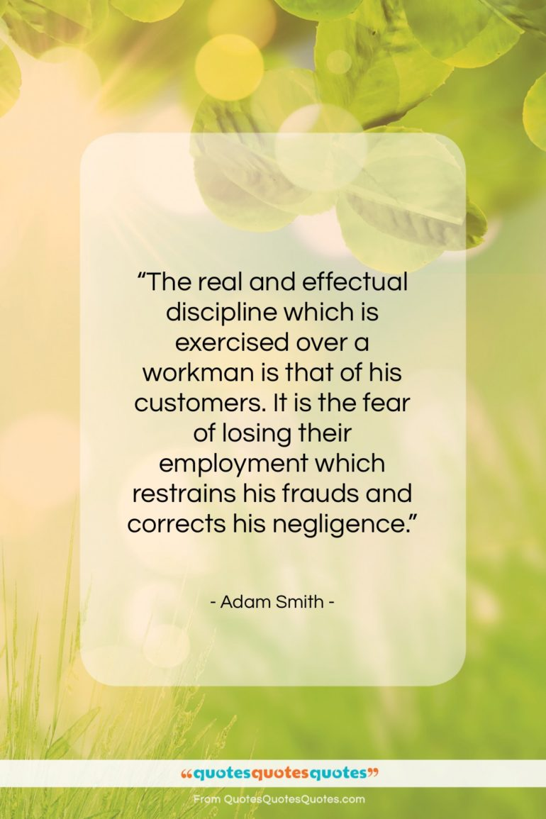"""Adam Smith quote: """"The real and effectual discipline which is…""""- at QuotesQuotesQuotes.com"""