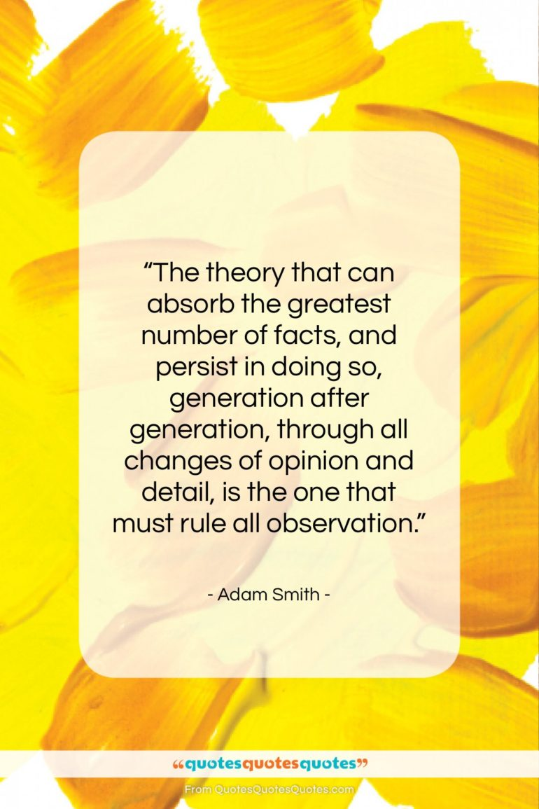 """Adam Smith quote: """"The theory that can absorb the greatest…""""- at QuotesQuotesQuotes.com"""